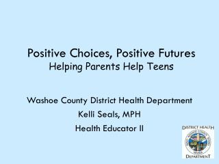 Positive Choices, Positive Futures Helping Parents Help Teens