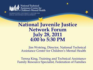 National Juvenile Justice Network Forum July 28, 2011 4:00 to 5:30 PM