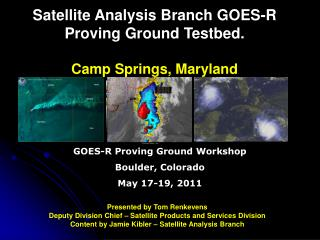 Satellite Analysis Branch GOES-R Proving Ground Testbed. Camp Springs, Maryland