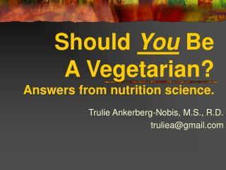 Should  You  Be  A Vegetarian? Answers from nutrition science.