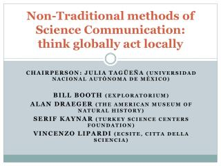 Non-Traditional methods of Science Communication: think globally act locally