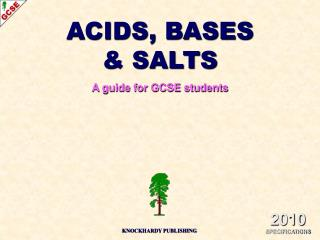 ACIDS, BASES & SALTS A guide for GCSE students