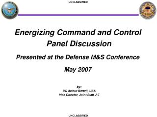 Energizing Command and Control  Panel Discussion   Presented at the Defense MS Conference  May 2007
