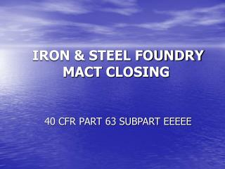IRON & STEEL FOUNDRY MACT CLOSING