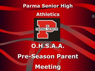Parma Senior High Athletics O.H.S.A.A. Pre-Season Parent Meeting