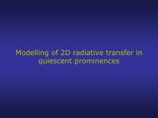Modelling of 2D radiative transfer in quiescent prominences