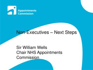 Non-Executives – Next Steps Sir William Wells Chair NHS Appointments Commission