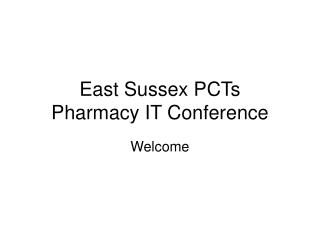 East Sussex PCTs  Pharmacy IT Conference