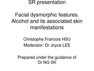SR presentation Facial dysmorphic features. Alcohol and its associated skin manifestations