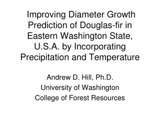 Andrew D. Hill, Ph.D. University of Washington College of Forest Resources