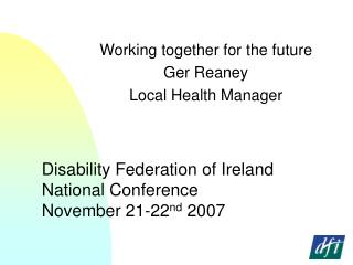 Disability Federation of Ireland National Conference November 21-22 nd  2007