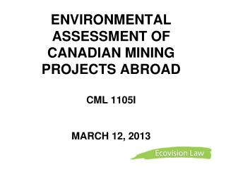 ENVIRONMENTAL ASSESSMENT OF CANADIAN MINING PROJECTS ABROAD    CML 1105I MARCH 12, 2013