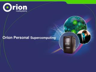 Orion Personal  Supercomputing