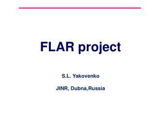 FLAR project S.L. Yakovenko JINR,  Dubna,Russia