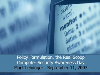 Policy Formulation, the Real Scoop Computer Security Awareness Day