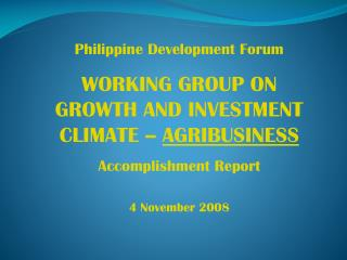 Philippine Development Forum WORKING GROUP ON GROWTH AND INVESTMENT CLIMATE -- AGRIBUSINESS