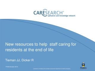 New resources to help  staff caring for residents at the end of life   Tieman JJ, Dicker R