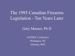 The 1995 Canadian Firearms Legislation - Ten Years Later Gary Mauser, Ph D