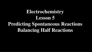 Electrochemistry Lesson 5 Predicting Spontaneous Reactions Balancing Half Reactions
