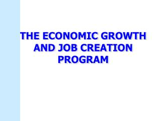 THE ECONOMIC GROWTH AND JOB CREATION PROGRAM