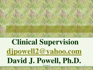 Clinical Supervision djpowell2@yahoo David J. Powell, Ph.D.