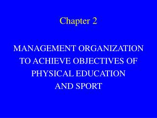 MANAGEMENT ORGANIZATION TO ACHIEVE OBJECTIVES OF PHYSICAL EDUCATION AND SPORT