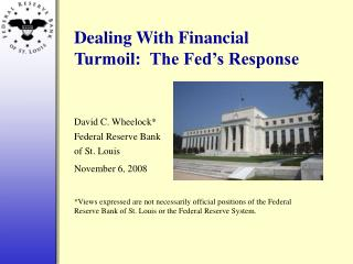 Dealing With Financial Turmoil:  The Fed's Response David C. Wheelock* Federal Reserve Bank