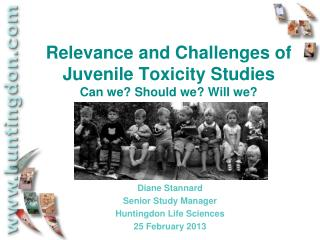 Relevance and Challenges of Juvenile Toxicity Studies  Can we? Should we? Will we?