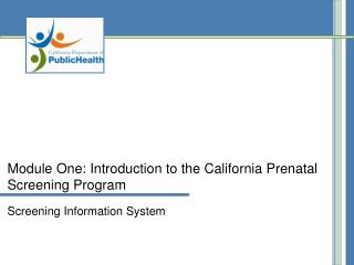 Module One: Introduction to the California Prenatal  Screening Program