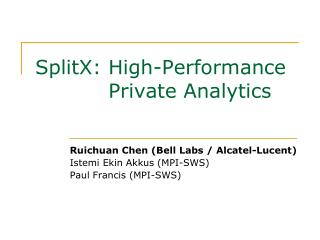 SplitX: High-Performance 	      Private Analytics