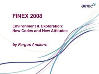 FINEX 2008 Environment & Exploration: New Codes and New Attitudes by Fergus Anckorn