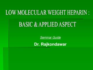 LOW MOLECULAR WEIGHT HEPARIN : BASIC & APPLIED ASPECT