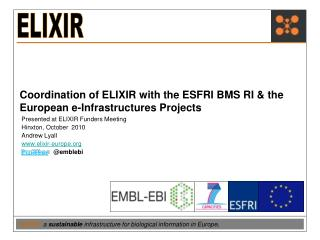 Coordination of ELIXIR with the ESFRI BMS RI & the European e-Infrastructures Projects