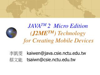 JAVA TM  2  Micro Edition  ( J2ME TM ) Technology  for Creating Mobile Devices