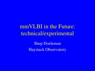 mmVLBI in the Future: technical/experimental