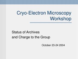 Cryo-Electron Microscopy Workshop