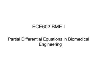 ECE602 BME I Partial Differential Equations in Biomedical Engineering