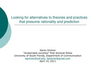Looking for alternatives to theories and practices that presume rationality and prediction