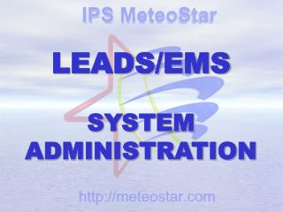 LEADS/EMS SYSTEM ADMINISTRATION