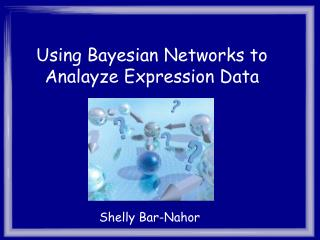 Using Bayesian Networks to Analayze Expression Data