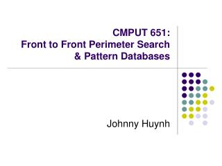 CMPUT 651: Front to Front Perimeter Search & Pattern Databases