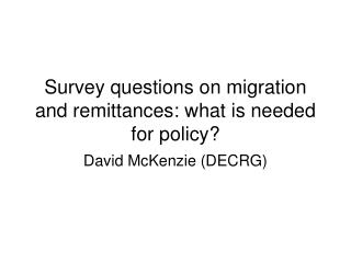 Survey questions on migration and remittances: what is needed for policy?