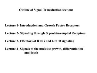 Outline of Signal Transduction section: Lecture 1- Introduction and Growth Factor Receptors