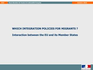 WHICH INTEGRATION POLICIES FOR MIGRANTS ?  Interaction between the EU and its Member States