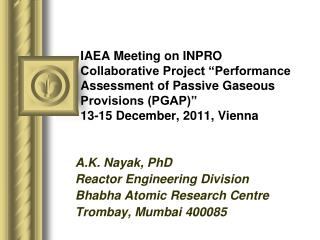 A.K. Nayak, PhD Reactor Engineering Division Bhabha Atomic Research Centre Trombay, Mumbai 400085