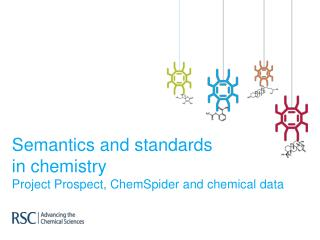 Semantics and standards  in chemistry Project Prospect, ChemSpider and chemical data