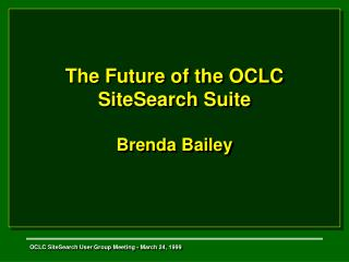 The Future of the OCLC  SiteSearch Suite Brenda Bailey