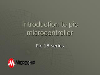Introduction to  pic  microcontroller