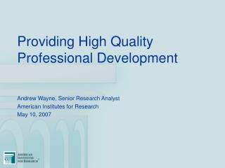 Providing High Quality Professional Development Andrew Wayne, Senior Research Analyst