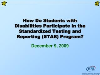 How Do Students with  Disabilities Participate in the Standardized Testing and Reporting STAR Program